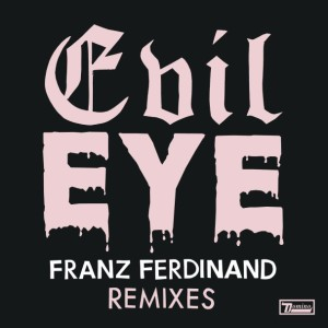 Franz-Ferdinand-Evil-Eye-Remixes-608x608